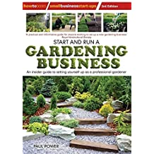 Start and Run a Gardening Business, 3rd Edition: An Insider Guide to Setting Yourself Up as a Professional Gardener (Small Business Start-Ups) by Paul Power (2010-08-15)