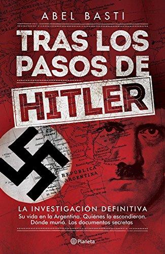 Tras los pasos de  Hitler: La investigación definitiva por Abel Basti
