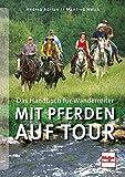 Mit Pferden auf Tour: Das Handbuch für Wanderreiter - Andrea Adrian, Manfred Weick