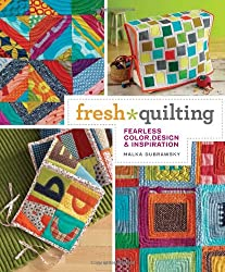 Fresh Quilting: Fearless Color, Design & Inspiration
