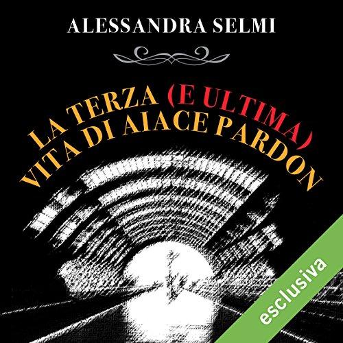 La terza (e ultima) vita di Aiace Pardon  Audiolibri