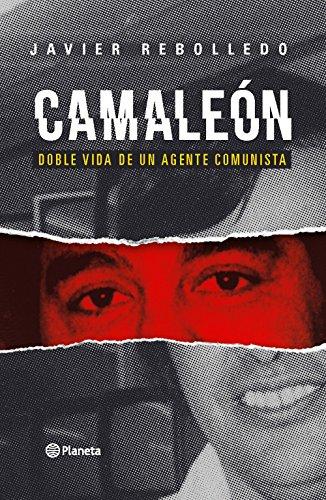 Camaleón: Doble vida de un agente comunista por Javier Rebolledo