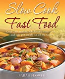 Slow Cook Fast Food: Over 250 healthy, wholesome slow cooker and one pot meals for all the family