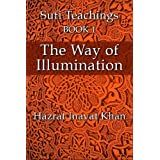 The Way of Illumination (The Sufi Teachings of Hazrat Inayat Khan Book 1) (English Edition)