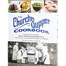 The Church Supper Cookbook: A Special Collection of Over 400 Potluck Recipes from Families and Churches Across the Country Edition: First