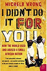 I Didn't Do It For You: How the World Used and Abused a Small African Nation Paperback