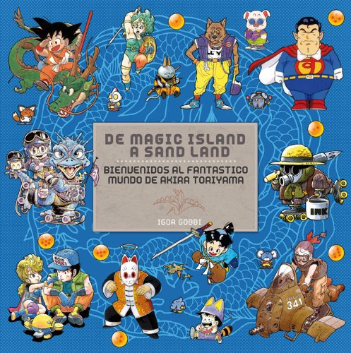 De Magic Island a Sand Land: Bienvenidos al fantanstico mundo de Akira Toriyama (Manga Books)