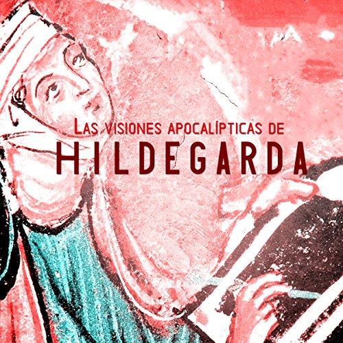 Las visiones apocalípticas de Hildegarda de Bingen [The Apocalyptic Visions of Hildegard of Bingen]  Audiolibri