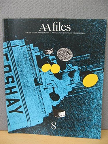 AA Files: Annals of The Architectural Association School of Architecture: No. 8, Spring 1985