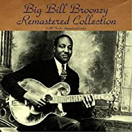 Big Bill Broonzy Remastered Collection (feat. Georgia Tom / Frank Brasswell / Sammy Sampson) [All Tracks Remastered 2016]