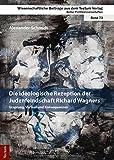 Die ideologische Rezeption der Judenfeindschaft Richard Wagners: Ursprung, Verlauf und Konsequenzen - Alexander Schmidt