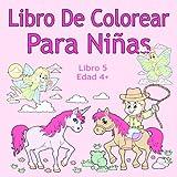 Libro De Colorear Para Niñas Libro 5 Edad 4+: Imágenes encantadoras como animales, unicornios, hadas, sirenas, princesas, caballos, gatos y perros para niños de 4 años en adelante