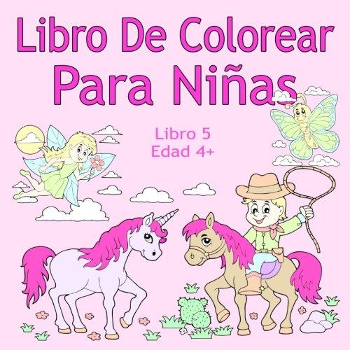 Libro De Colorear Para Niñas Libro 5 Edad 4+: Imágenes encantadoras como animales, unicornios, hadas, sirenas, princesas, caballos, gatos y perros para niños de 4 años en adelante por Alex Farbenland