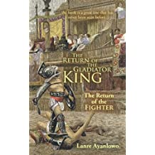 The Return of the Gladiator King: The Return of the Fighter by Lanre Ayanlowo (2010-12-13)