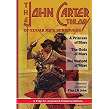 The John Carter Trilogy of Edgar Rice Burroughs: A Princess of Mars, The Gods of Mars and The Warlord of Mars -A Pulp-Lit Annotated Omnibus Edition