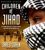 Children of Jihad: Journeys into the Heart and Minds of Middle-Eastern Youths by Jared Cohen (2007-10-01)