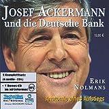 Josef Ackermann und die Deutsche Bank. 6 CDs + mp3-CD . Anatomie eines Aufstiegs