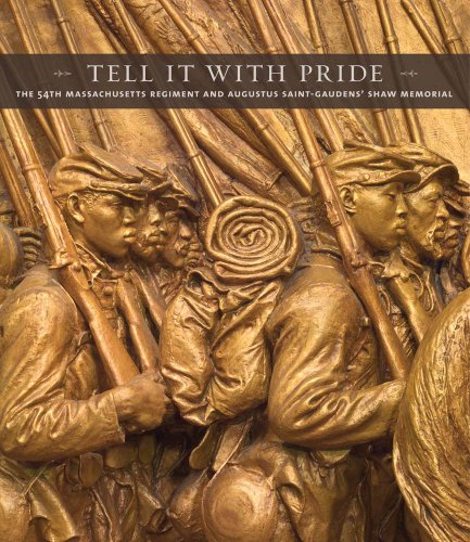 Tell It with Pride: The 54th Massachusetts Regiment and Augustus Saint-Gaudens' Shaw Memorial -