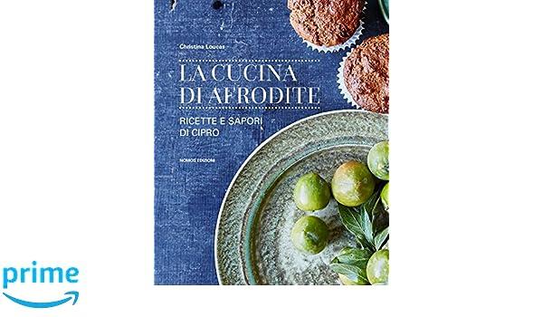 la cucina di afrodite ricette e sapori di cipro amazonit christina loucas libri in altre lingue
