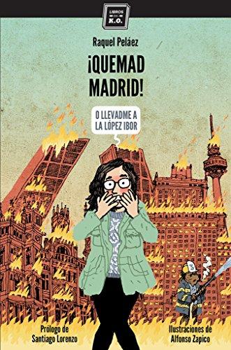 ¡Quemad Madrid!: (o llevadme a la López Ibor) por Raquel Peláez