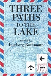 Three Paths to the Lake (Portico Paperback Series) by Ingeborg Bachmann (1997-08-30)