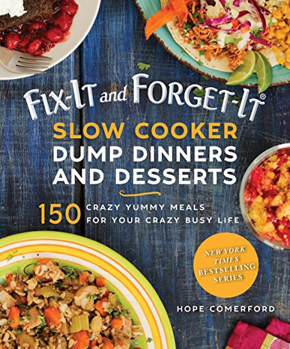Fix-It and Forget-It Slow Cooker Dump Cakes: 150 Crazy Yummy Desserts for Your Crazy Busy Life