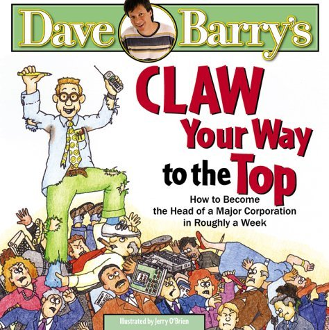 Claw Your Way to the Top: How to Become the Head of a Major Corporation in Roughly a Week by Dave Barry (2000-04-27)
