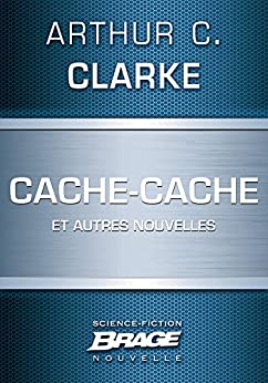 Cache-cache (suivi de) Le Visiteur (suivi de) La Malédiction par [Clarke, Arthur C.]