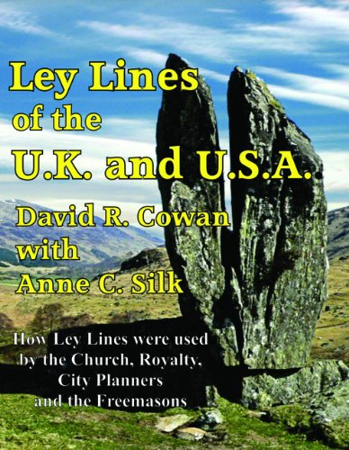 Ley Lines of the UK and USA: How Stone-Age People, the Church, the Freemasons and the Designers of the Capital Cities of the UK and the USA Have Us