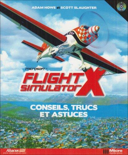 Flight Simulator X : Conseils, trucs et astuces (1Cédérom) par Adam Howe, Scott Slaughter