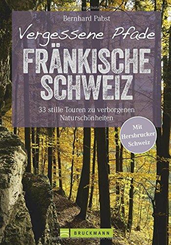 wanderfuhrer-frankische-schweiz-vergessene-pfade-frankische-schweiz-genusswandern-auf-33-stillen-tou