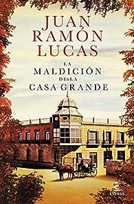 La maldición de la Casa Grande par Juan Ramón Lucas Fernández