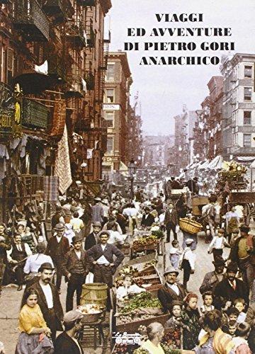 Viaggi ed avventure di Pietro Gori anarchico. Con DVD