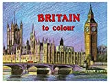 Britain To Colour Adults Paint & Colouring Books Famous Landmarks & Countryside 740 (Book 1 - Big Ben)