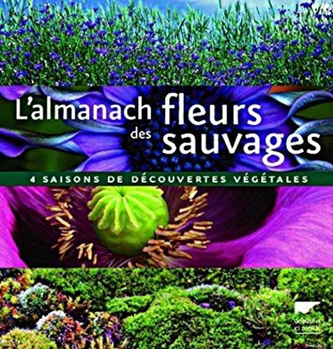 L'almanach des fleurs sauvages : 4 Saisons de dcouvertes vgtales
