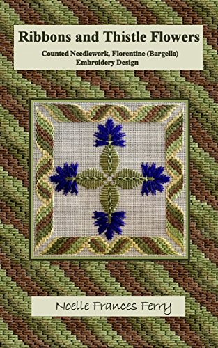 Ribbons and Thistle Flowers: Counted Needlework, Florentine ...
