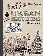 Urban Sketching - Dessiner la ville de Thomas Thorspecken