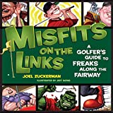[(Misfits on the Links : A Golfer's Guide to Freaks Along the Fairway)] [By (author) Joel Zuckerman] published on (April, 2007)