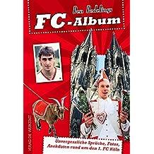 FC-Album: Unvergessliche Sprüche, Fotos, Anekdoten rund um den 1. FC Köln