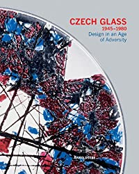Czech Glass 1945-1980: Design in an Age of Adversity: Design in the Age of Diversity