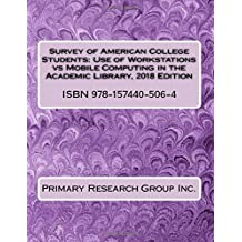 Survey of American College Students: Use of Workstations vs Mobile Computing in the Academic Library, 2018 Edition