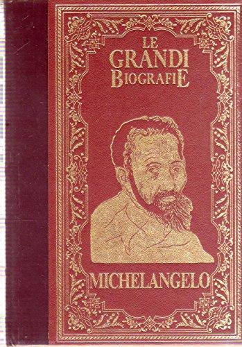 Le Grandi Biografie Peruzzo La vita di Michelangelo Il titanico artista che illumino' il Rinascimento