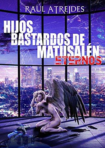 Eternos (Hijos Bastardos de Matusalén nº 1) por Raul Atreides