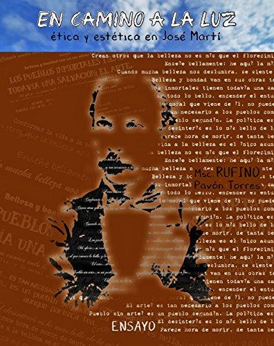 En camino a la luz. Ética y estética en José Martí por Rufino Pavón Torres