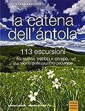 La catena dell'Antola. 113 escursioni fra Scrivia, Trebia e Oltrepo sui monti delle quattro province