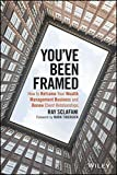 You've Been Framed: How to Reframe Your Wealth Management Business and Renew Client Relationships by Ray Sclafani (2015-10-14)