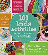 101 Kids Activities That Are the Bestest, Funnest Ever!: The Entertainment Solution for Parents, Relatives & Babysitters!.