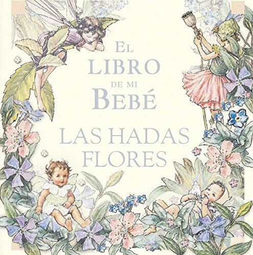 El Libro De Mi Bebe/ My Baby's Book (Hadas Flor) por Cicely Mary Barker