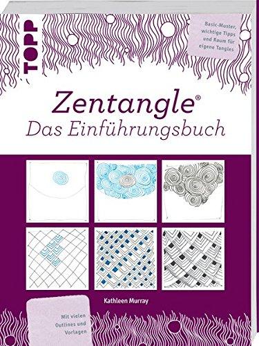 Zentangle® Das Einführungsbuch: Basic-Muster, wichtige Tipps und Raum für eigene Tangles