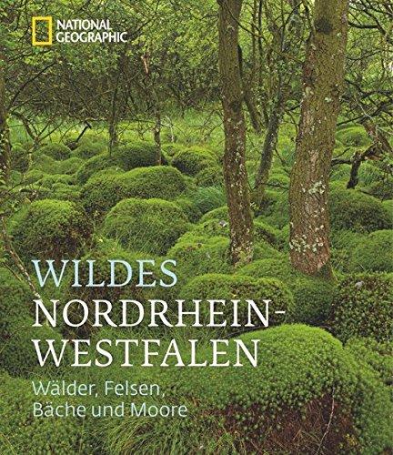 Bildband: Wildes Nordrhein-Westfalen - Wälder, Felsen, Bäche und Moore